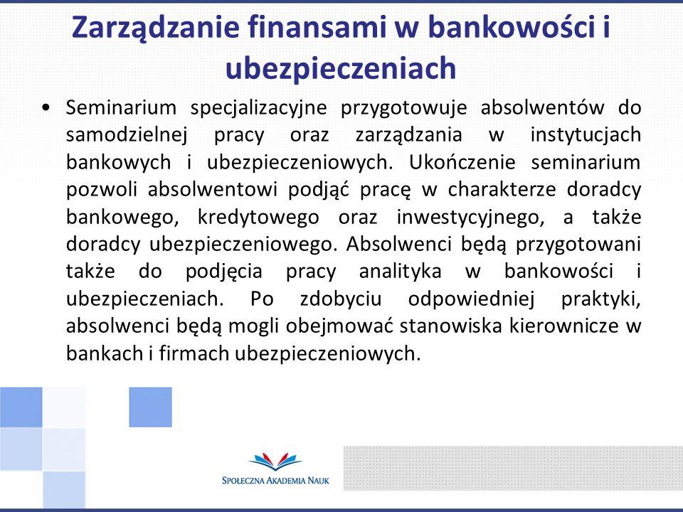 Seminarium specjalizacyjne przygotowuje absolwentów do samodzielnej pracy oraz zarządzania w instytucjach bankowych i ubezpieczeniowych.