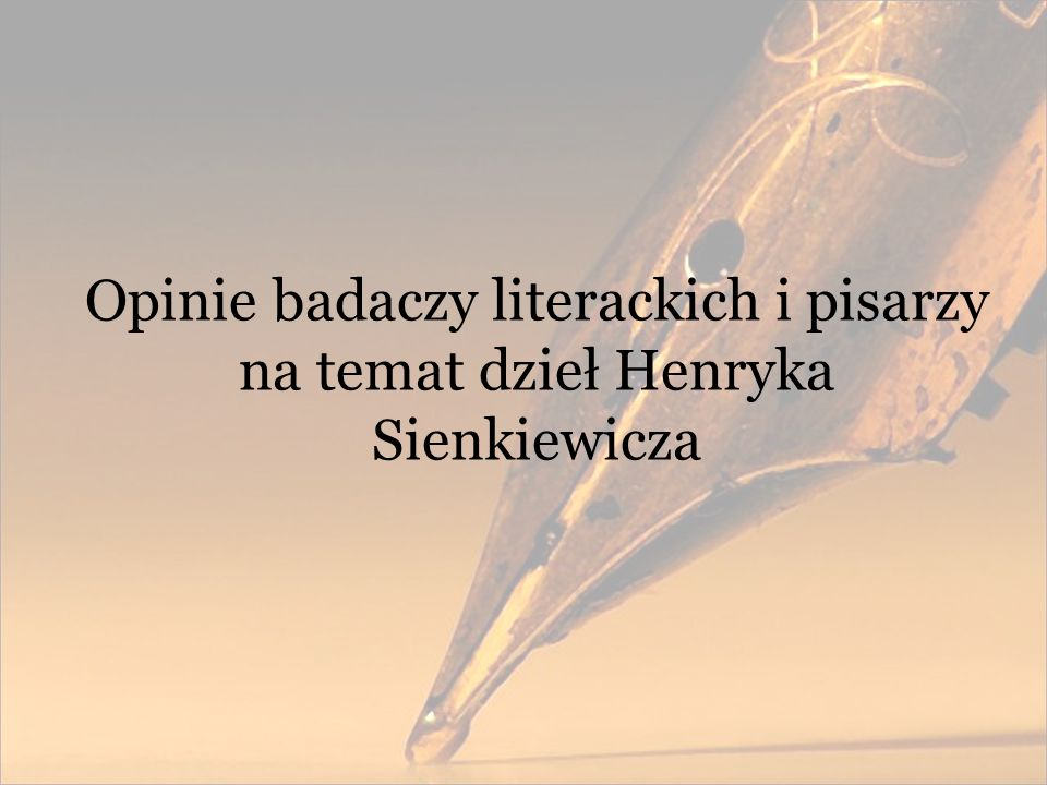 Opinie badaczy literackich i pisarzy na temat dzieł Henryka Sienkiewicza