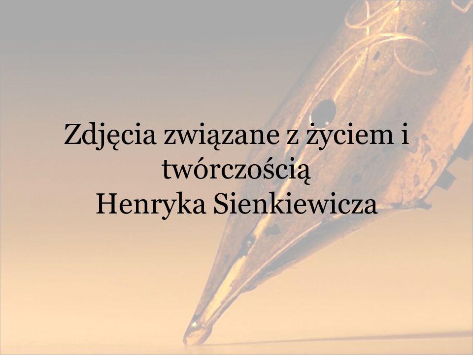 Zdjęcia związane z życiem i twórczością Henryka Sienkiewicza