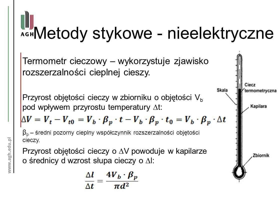 Metody stykowe - nieelektryczne Termometr cieczowy – wykorzystuje zjawisko rozszerzalności cieplnej cieszy. Przyrost objętości cieczy w zbiorniku o ob