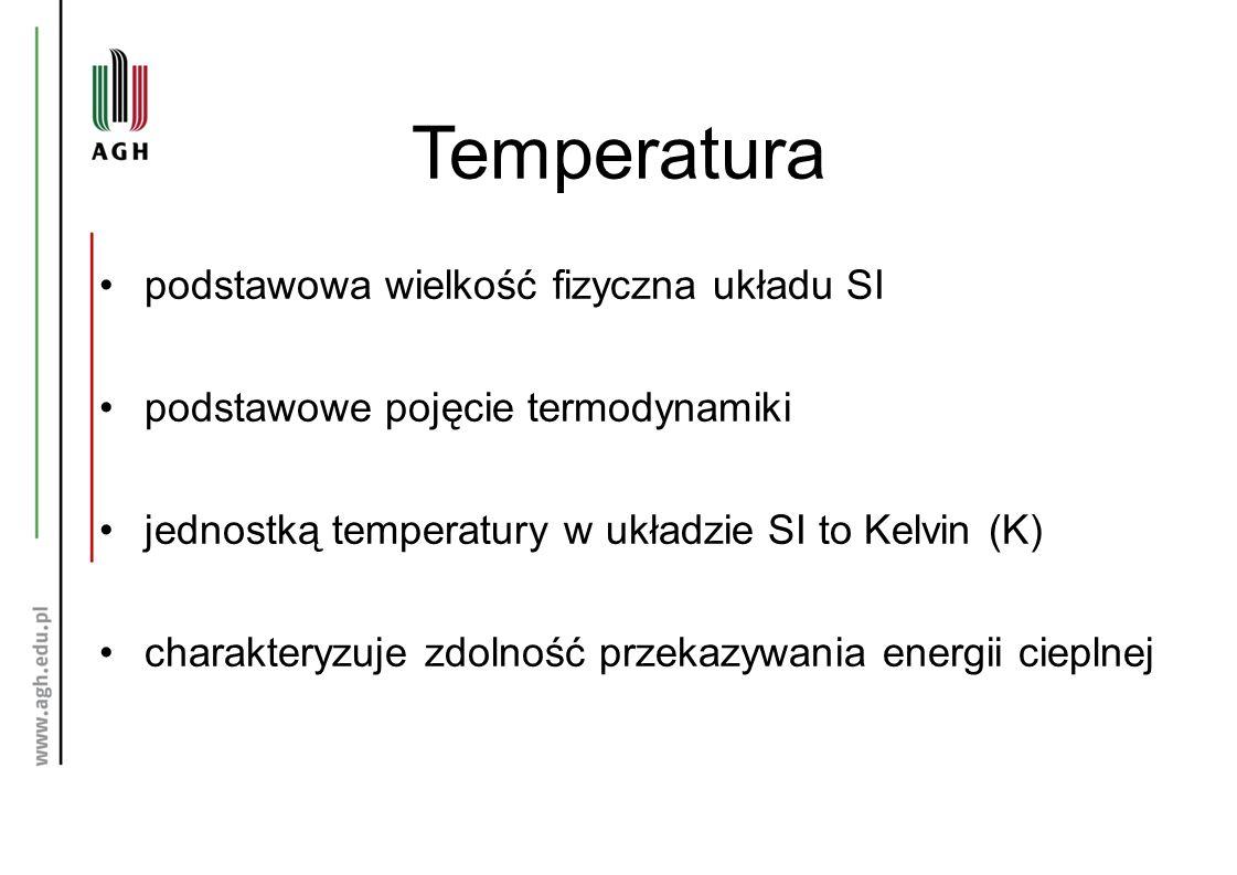 Temperatura podstawowa wielkość fizyczna układu SI podstawowe pojęcie termodynamiki jednostką temperatury w układzie SI to Kelvin (K) charakteryzuje zdolność przekazywania energii cieplnej