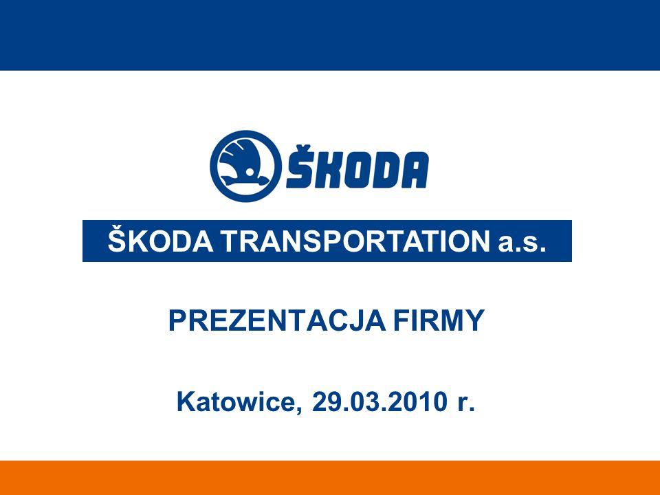 PREZENTACJA FIRMY Katowice, 29.03.2010 r. ŠKODA TRANSPORTATION a.s.