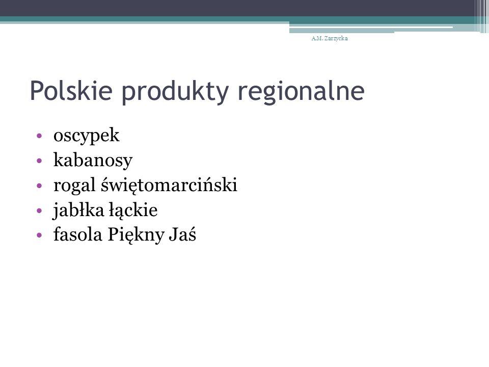 Polskie produkty regionalne oscypek kabanosy rogal świętomarciński jabłka łąckie fasola Piękny Jaś A.M. Zarzycka