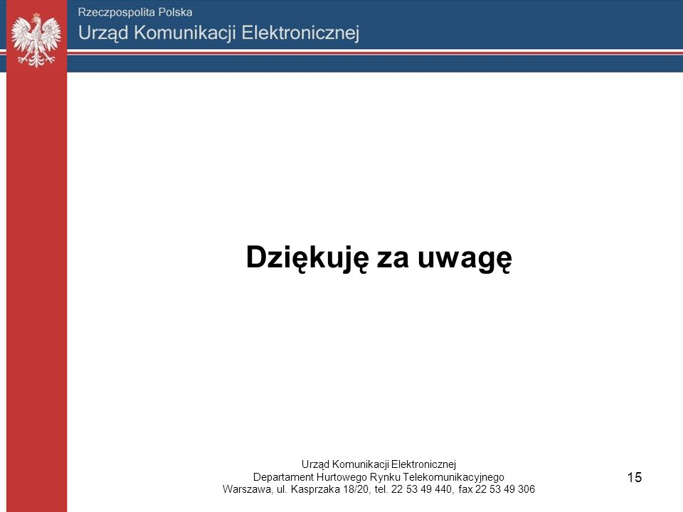 Dziękuję za uwagę 15 Urząd Komunikacji Elektronicznej Departament Hurtowego Rynku Telekomunikacyjnego Warszawa, ul.