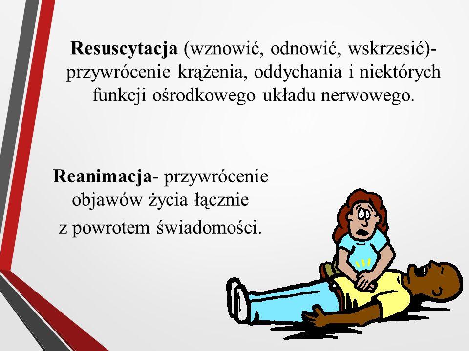 Resuscytacja (wznowić, odnowić, wskrzesić)- przywrócenie krążenia, oddychania i niektórych funkcji ośrodkowego układu nerwowego. Reanimacja- przywróce