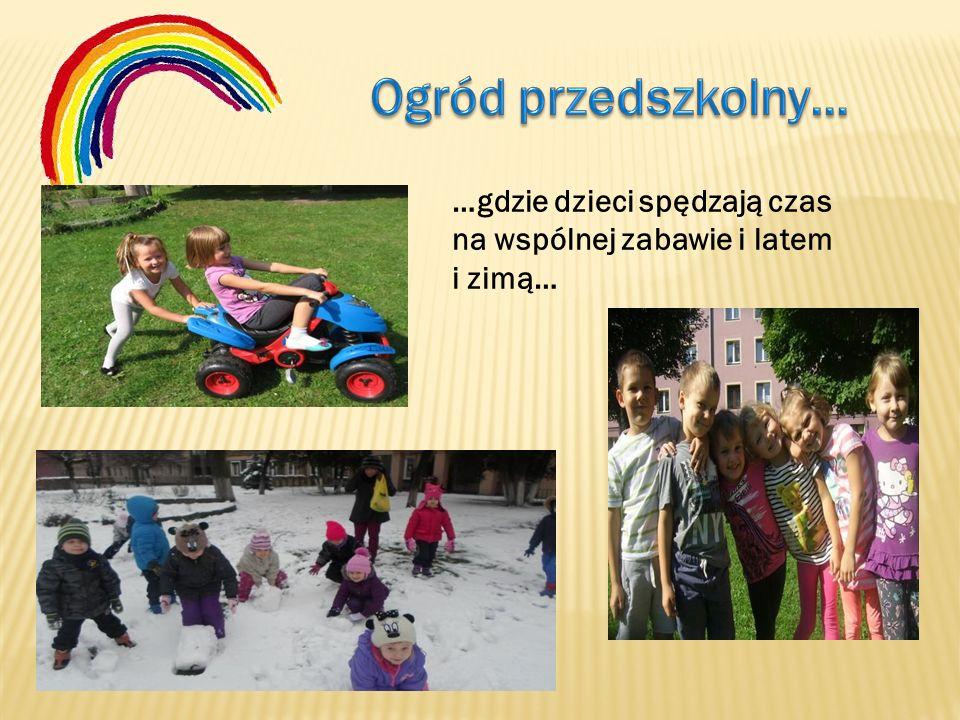 …gdzie dzieci spędzają czas na wspólnej zabawie i latem i zimą…