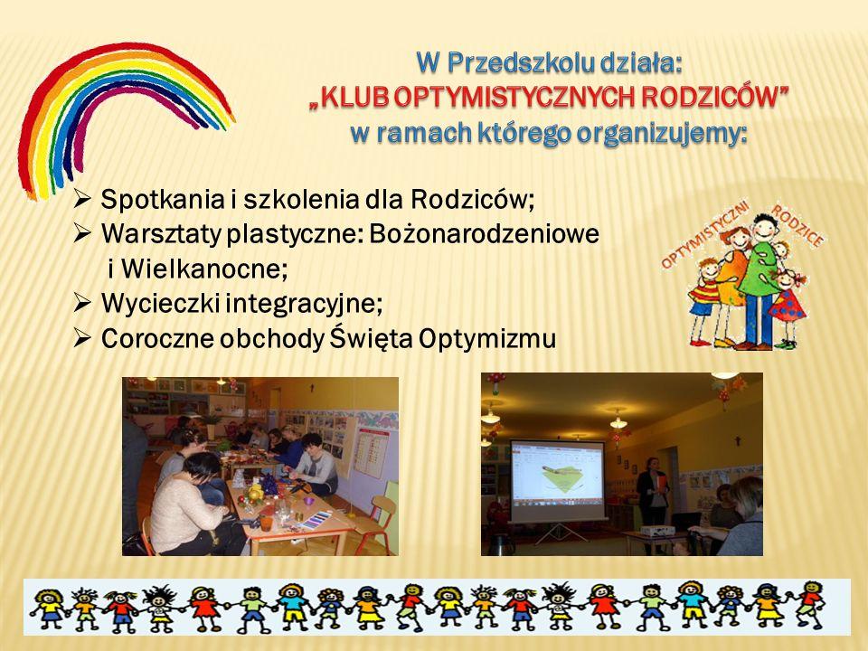  Spotkania i szkolenia dla Rodziców;  Warsztaty plastyczne: Bożonarodzeniowe i Wielkanocne;  Wycieczki integracyjne;  Coroczne obchody Święta Opty
