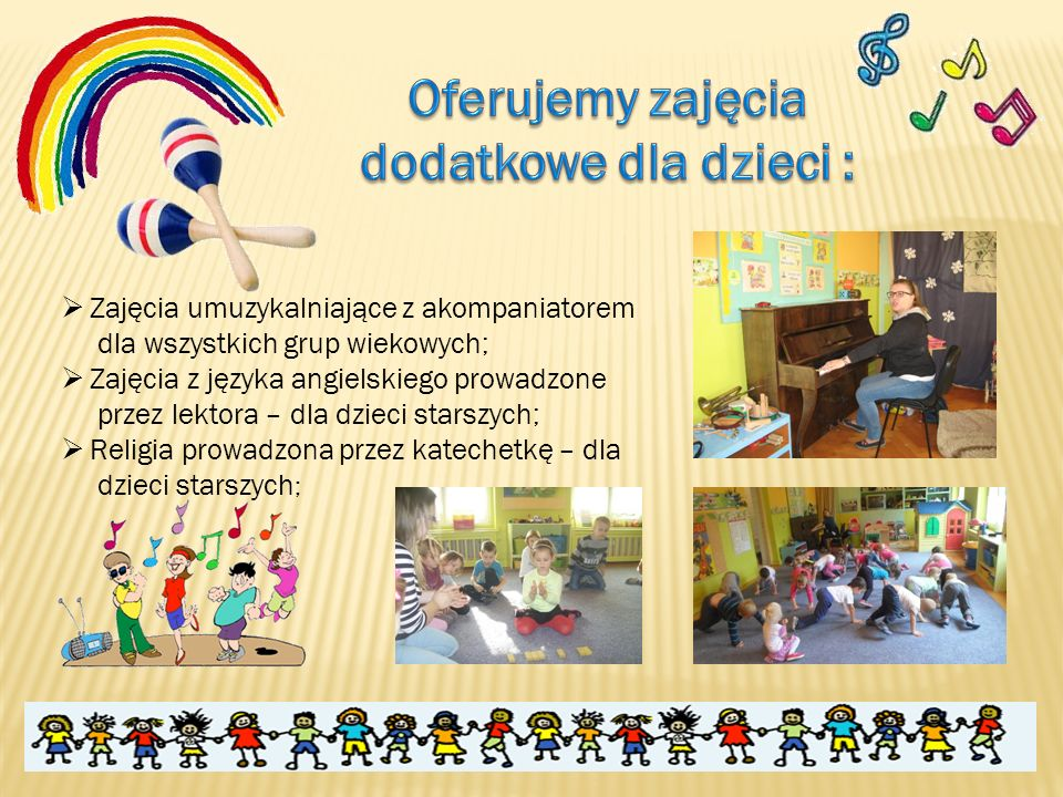  Zajęcia umuzykalniające z akompaniatorem dla wszystkich grup wiekowych;  Zajęcia z języka angielskiego prowadzone przez lektora – dla dzieci starsz