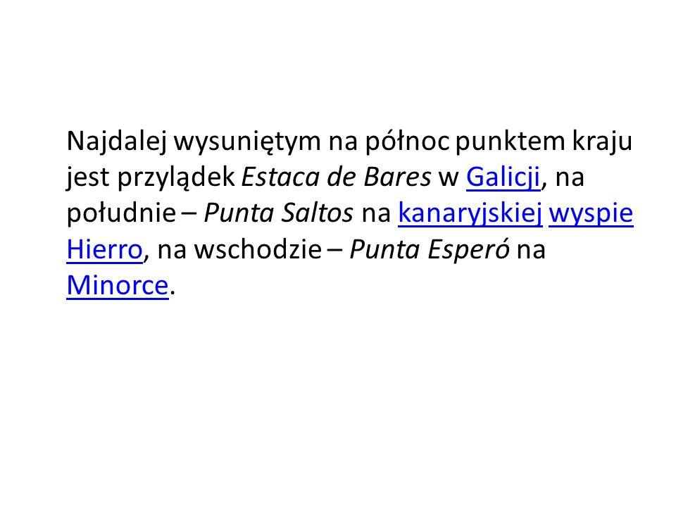 Najdalej wysuniętym na północ punktem kraju jest przylądek Estaca de Bares w Galicji, na południe – Punta Saltos na kanaryjskiej wyspie Hierro, na wschodzie – Punta Esperó na Minorce.Galicjikanaryjskiejwyspie Hierro Minorce