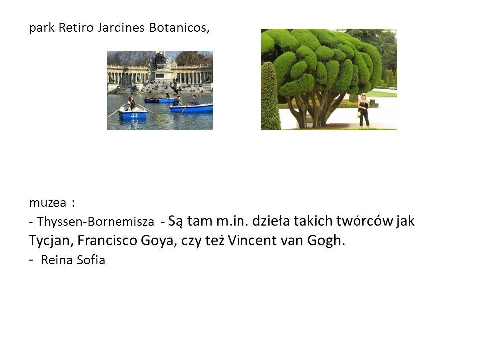 park Retiro Jardines Botanicos, muzea : - Thyssen-Bornemisza - Są tam m.in.