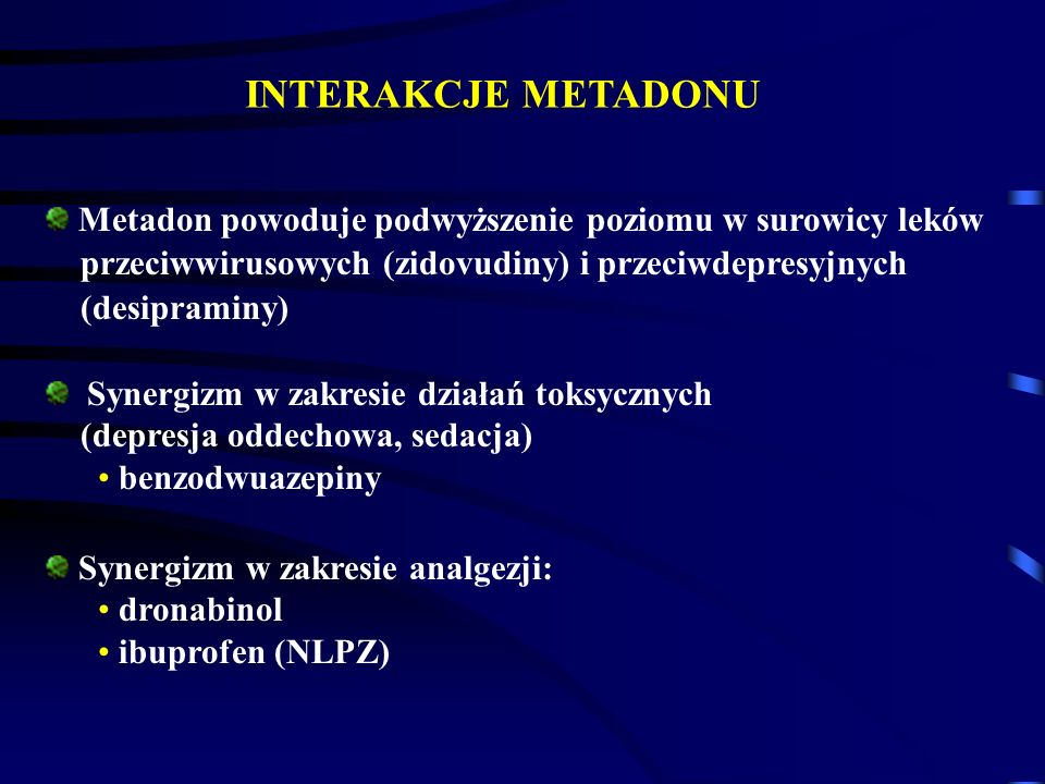INTERAKCJE METADONU Synergizm w zakresie działań toksycznych (depresja oddechowa, sedacja) benzodwuazepiny Synergizm w zakresie analgezji: dronabinol