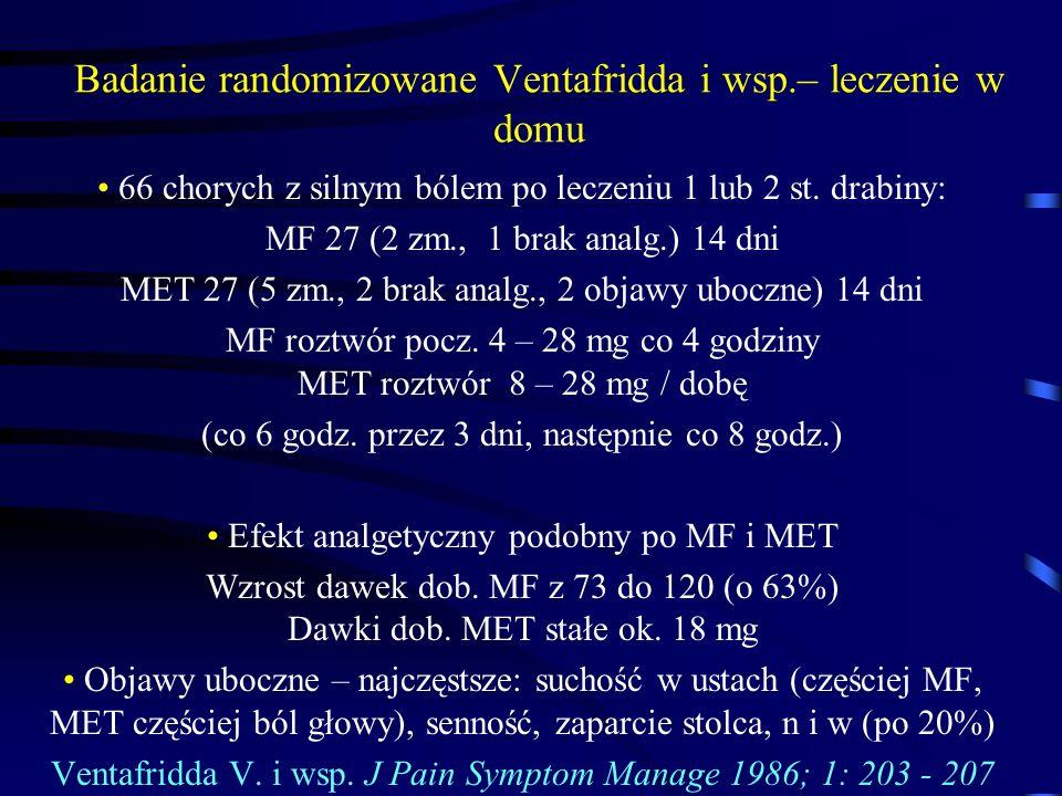 Badanie randomizowane Ventafridda i wsp.– leczenie w domu 66 chorych z silnym bólem po leczeniu 1 lub 2 st. drabiny: MF 27 (2 zm., 1 brak analg.) 14 d