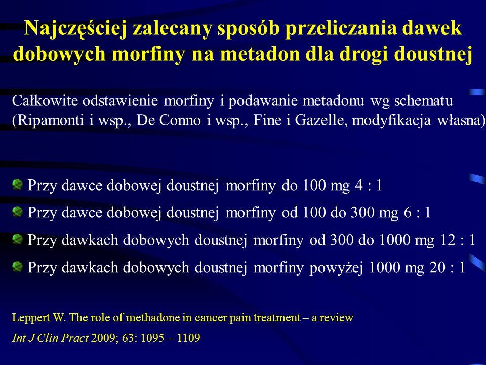 Przy dawce dobowej doustnej morfiny do 100 mg 4 : 1 Przy dawce dobowej doustnej morfiny od 100 do 300 mg 6 : 1 Przy dawkach dobowych doustnej morfiny