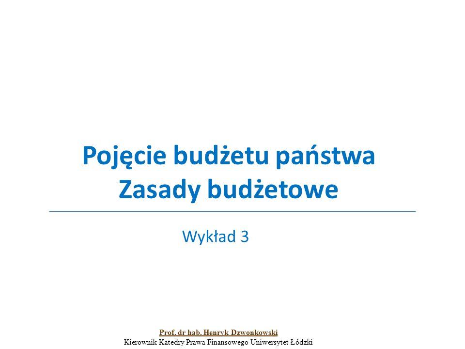 Pojęcie budżetu państwa Zasady budżetowe Wykład 3 Prof. dr hab. Henryk Dzwonkowski Kierownik Katedry Prawa Finansowego Uniwersytet Łódzki