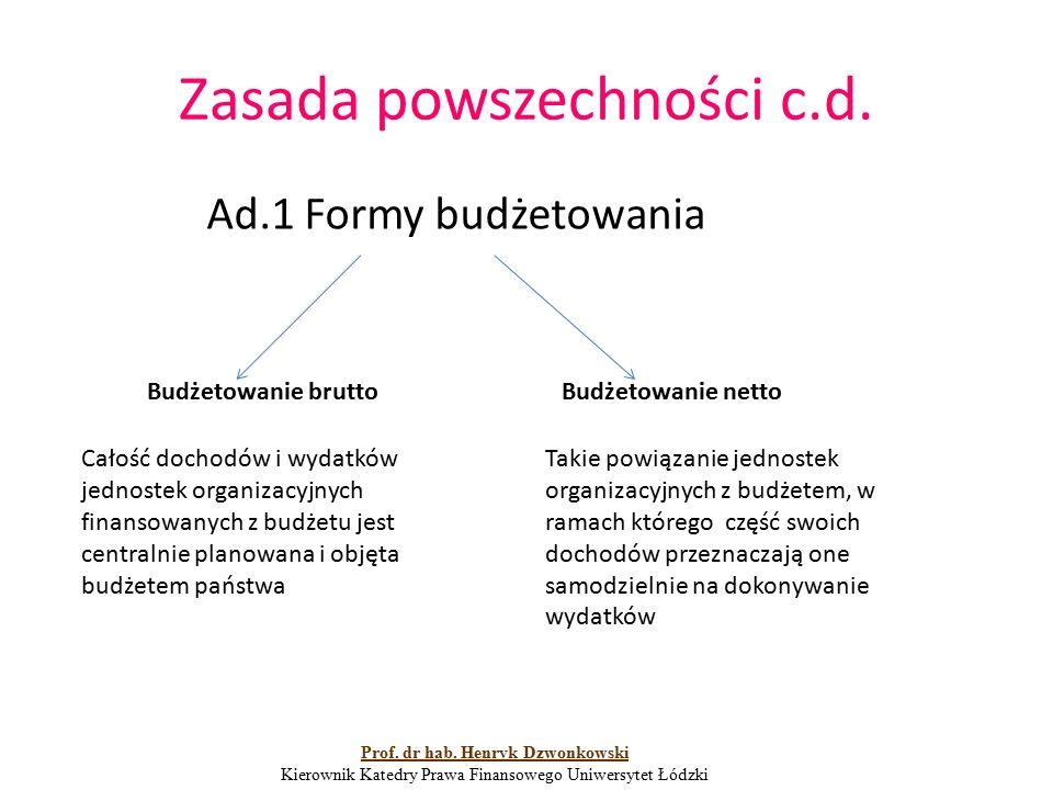Zasada powszechności c.d. Ad.1 Formy budżetowania Budżetowanie bruttoBudżetowanie netto Całość dochodów i wydatków jednostek organizacyjnych finansowa