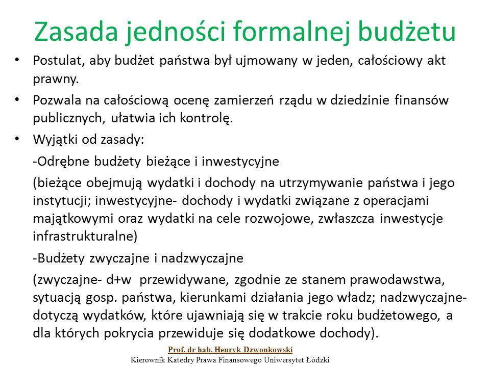 Zasada jedności formalnej budżetu Postulat, aby budżet państwa był ujmowany w jeden, całościowy akt prawny. Pozwala na całościową ocenę zamierzeń rząd