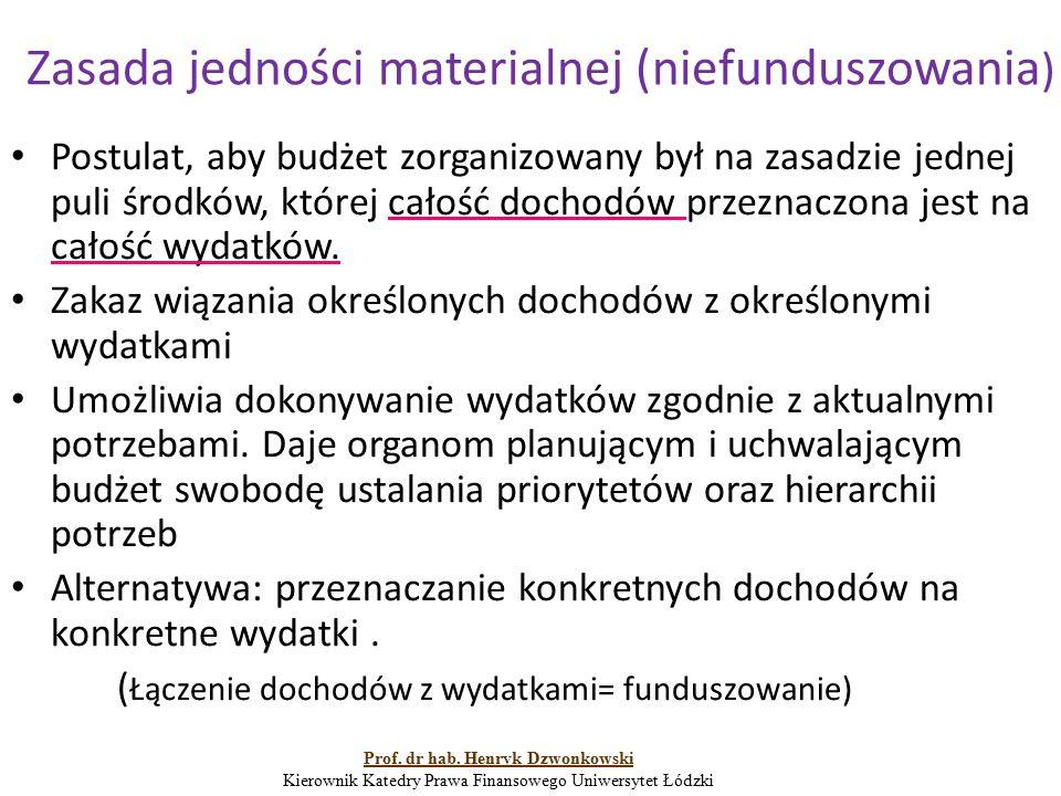 Zasada jedności materialnej (niefunduszowania ) Postulat, aby budżet zorganizowany był na zasadzie jednej puli środków, której całość dochodów przezna