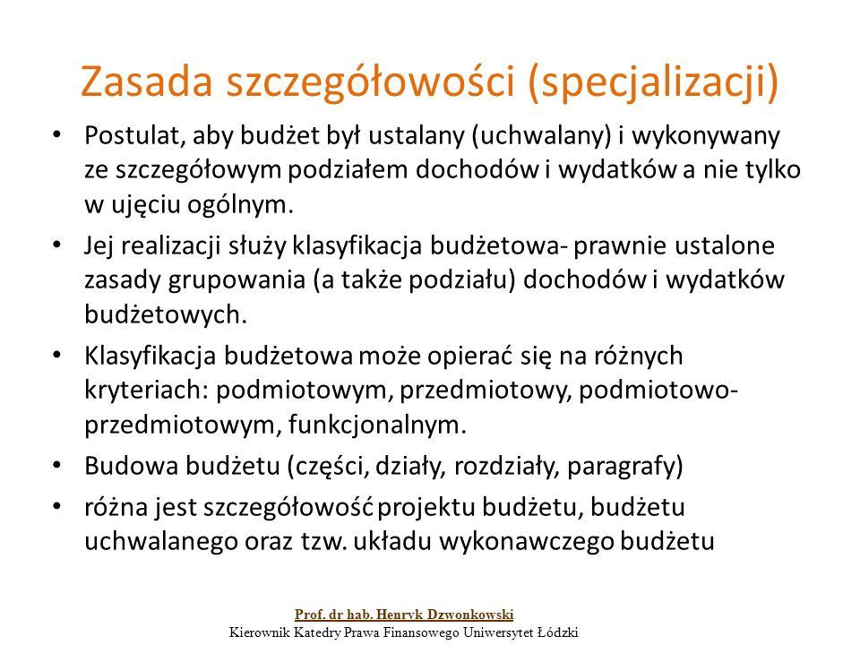 Zasada szczegółowości (specjalizacji) Postulat, aby budżet był ustalany (uchwalany) i wykonywany ze szczegółowym podziałem dochodów i wydatków a nie t