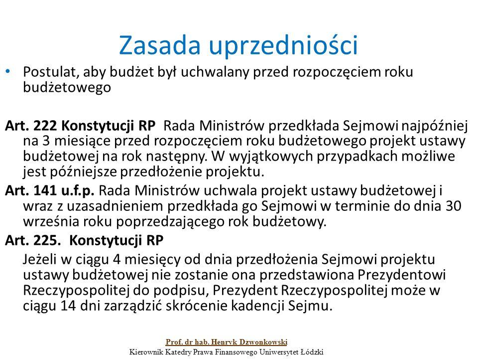 Zasada uprzedniości Postulat, aby budżet był uchwalany przed rozpoczęciem roku budżetowego Art. 222 Konstytucji RP Rada Ministrów przedkłada Sejmowi n