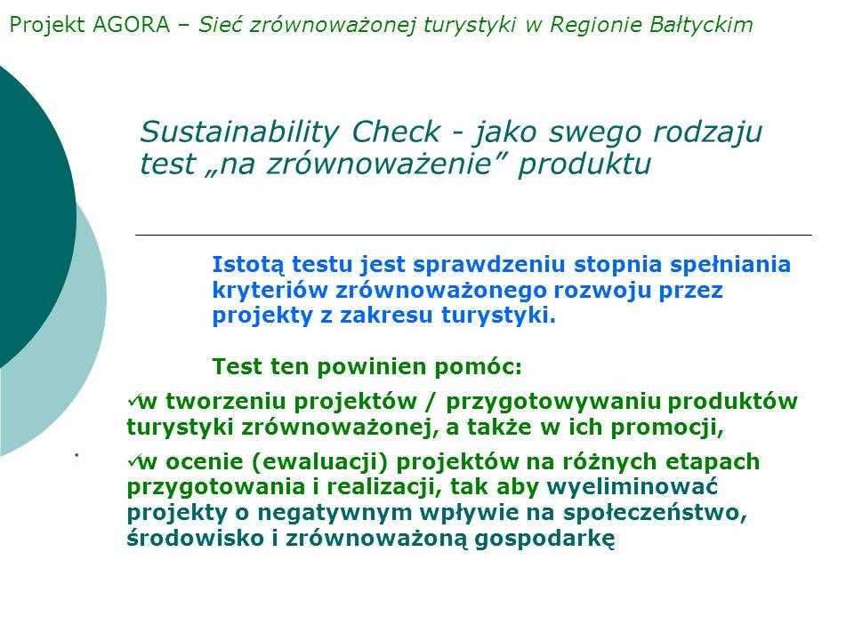 """Sustainability Check - jako swego rodzaju test """"na zrównoważenie produktu Projekt AGORA – Sieć zrównoważonej turystyki w Regionie Bałtyckim Istotą testu jest sprawdzeniu stopnia spełniania kryteriów zrównoważonego rozwoju przez projekty z zakresu turystyki."""