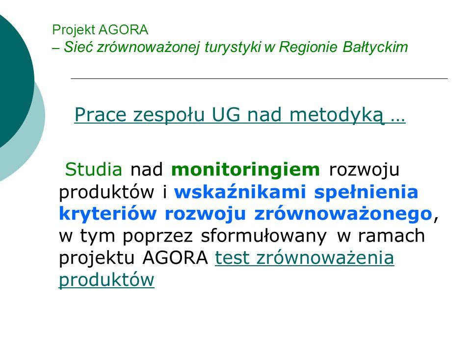 Projekt AGORA – Sieć zrównoważonej turystyki w Regionie Bałtyckim Prace zespołu UG nad metodyką … Studia nad monitoringiem rozwoju produktów i wskaźnikami spełnienia kryteriów rozwoju zrównoważonego, w tym poprzez sformułowany w ramach projektu AGORA test zrównoważenia produktów