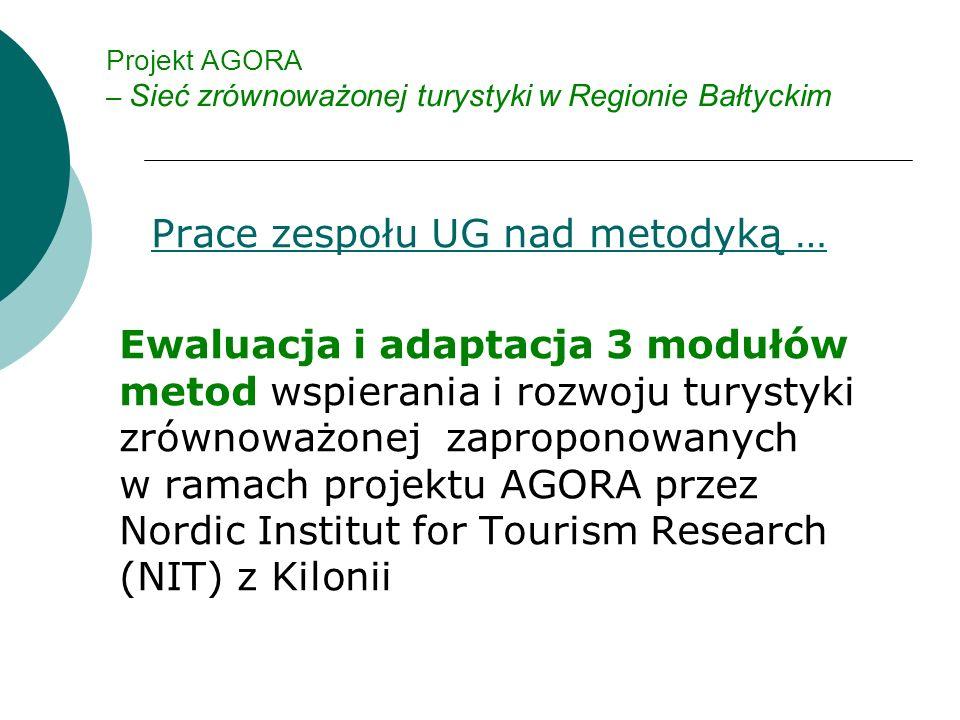 Projekt AGORA – Sieć zrównoważonej turystyki w Regionie Bałtyckim Prace zespołu UG nad metodyką … Ewaluacja i adaptacja 3 modułów metod wspierania i rozwoju turystyki zrównoważonej zaproponowanych w ramach projektu AGORA przez Nordic Institut for Tourism Research (NIT) z Kilonii