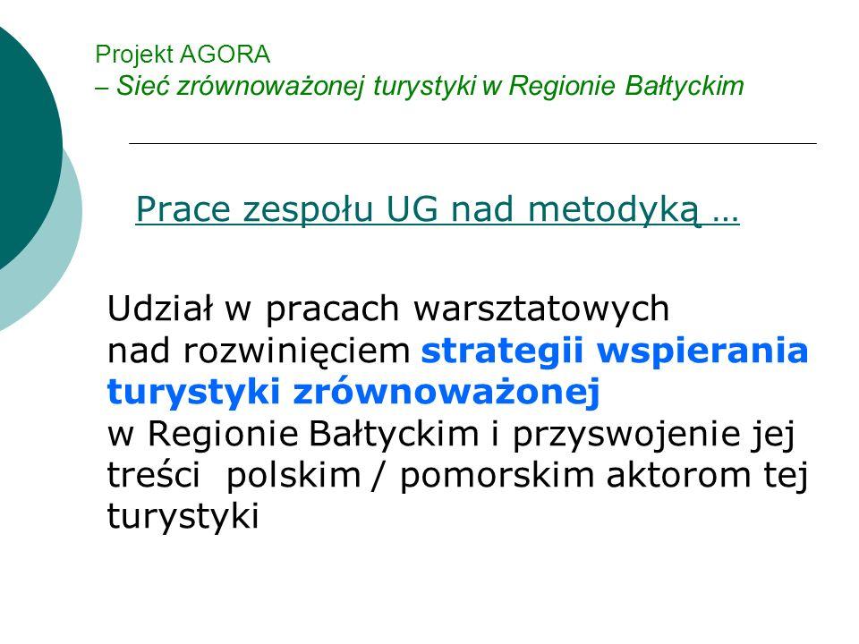 Projekt AGORA – Sieć zrównoważonej turystyki w Regionie Bałtyckim Prace zespołu UG nad metodyką … Udział w pracach warsztatowych nad rozwinięciem strategii wspierania turystyki zrównoważonej w Regionie Bałtyckim i przyswojenie jej treści polskim / pomorskim aktorom tej turystyki