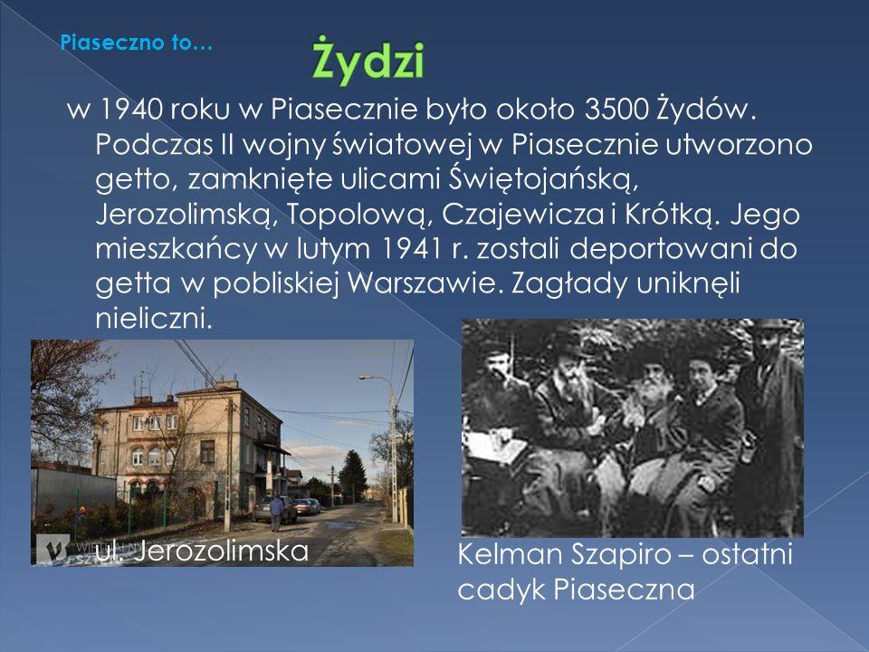 w 1940 roku w Piasecznie było około 3500 Żydów.