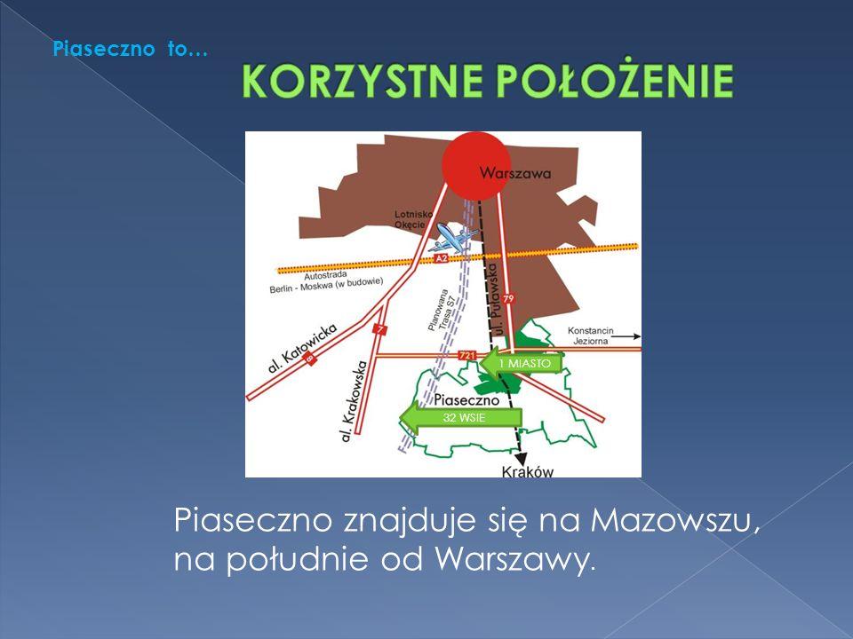 Piaseczno znajduje się na Mazowszu, na południe od Warszawy. 1 MIASTO 32 WSIE Piaseczno to…