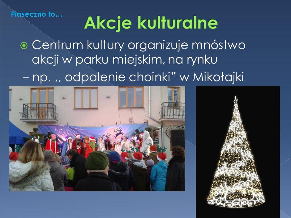 Centrum kultury organizuje mnóstwo akcji w parku miejskim, na rynku – np.,, odpalenie choinki w Mikołajki Piaseczno to…