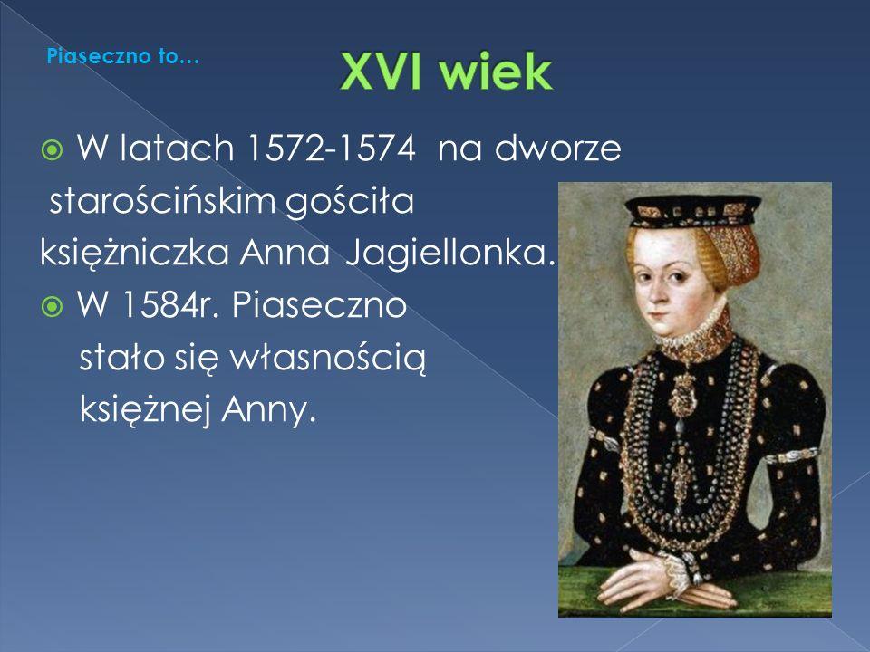  W latach 1572-1574 na dworze starościńskim gościła księżniczka Anna Jagiellonka.