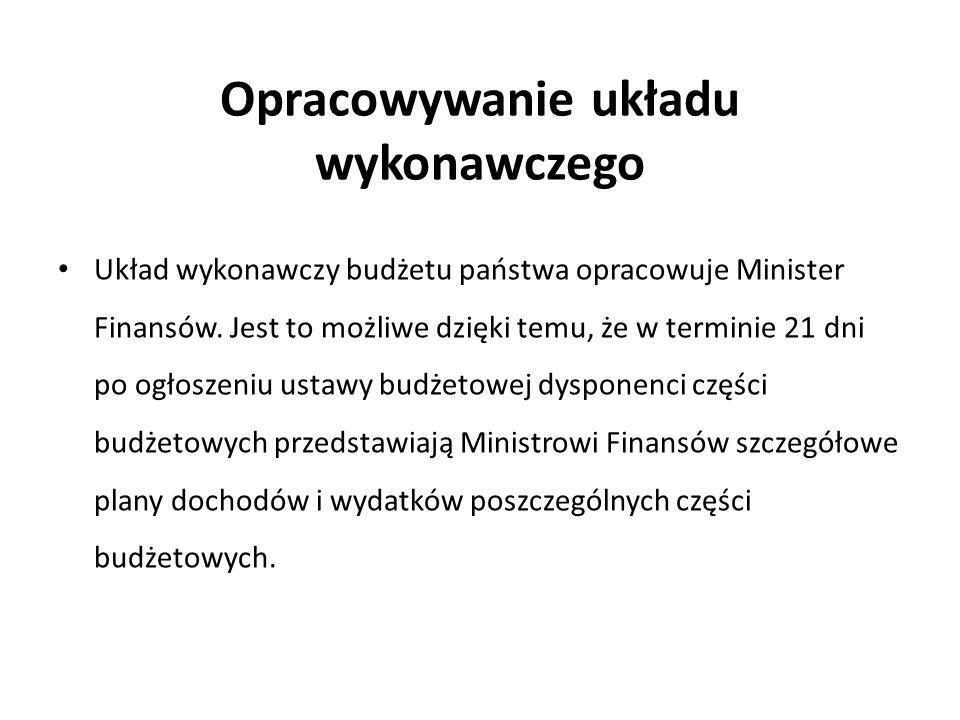 Opracowywanie układu wykonawczego Układ wykonawczy budżetu państwa opracowuje Minister Finansów.