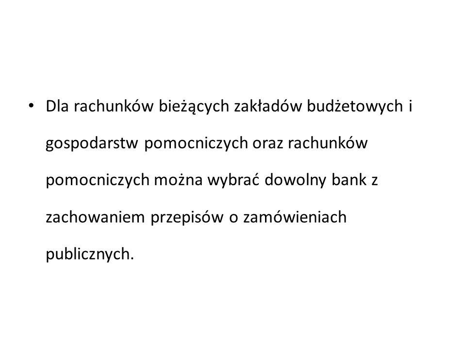Dla rachunków bieżących zakładów budżetowych i gospodarstw pomocniczych oraz rachunków pomocniczych można wybrać dowolny bank z zachowaniem przepisów o zamówieniach publicznych.