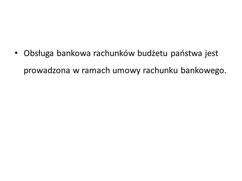 Obsługa bankowa rachunków budżetu państwa jest prowadzona w ramach umowy rachunku bankowego.