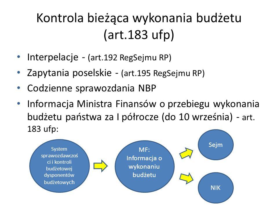 Kontrola bieżąca wykonania budżetu (art.183 ufp) Interpelacje - (art.192 RegSejmu RP) Zapytania poselskie - (art.195 RegSejmu RP) Codzienne sprawozdania NBP Informacja Ministra Finansów o przebiegu wykonania budżetu państwa za I półrocze (do 10 września) - art.