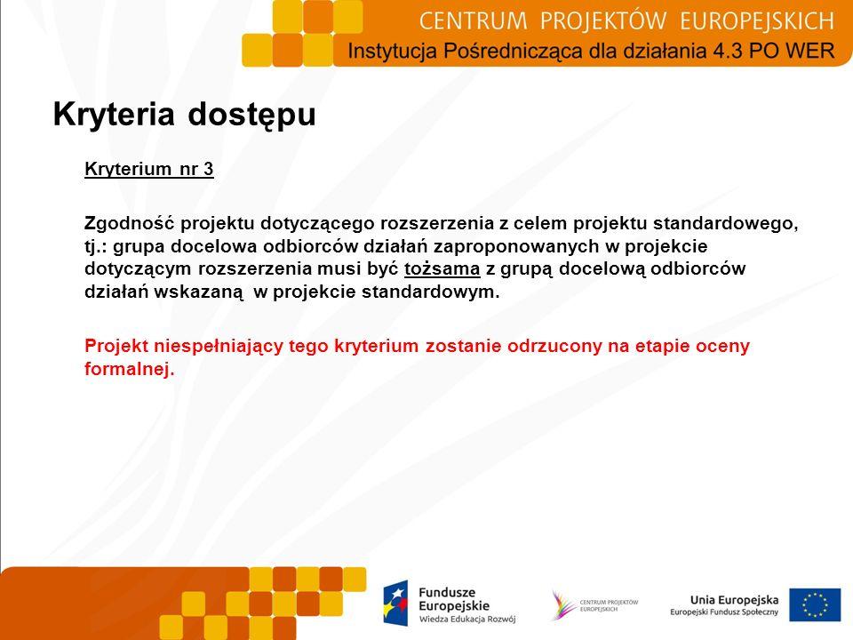 Kryterium nr 3 Zgodność projektu dotyczącego rozszerzenia z celem projektu standardowego, tj.: grupa docelowa odbiorców działań zaproponowanych w proj