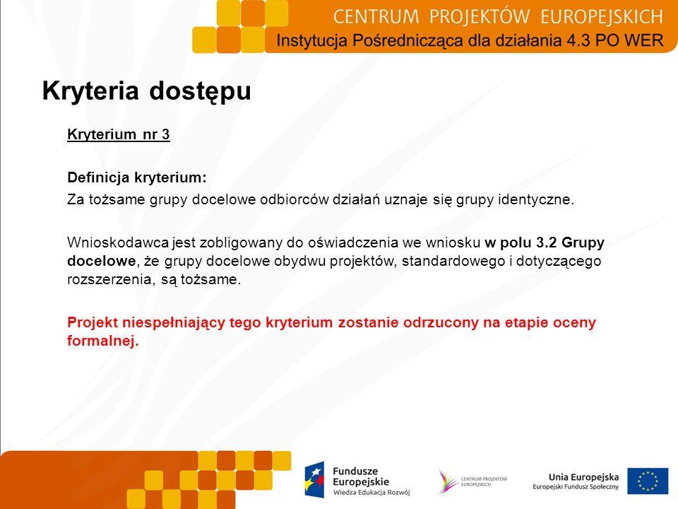 Kryterium nr 3 Definicja kryterium: Za tożsame grupy docelowe odbiorców działań uznaje się grupy identyczne. Wnioskodawca jest zobligowany do oświadcz