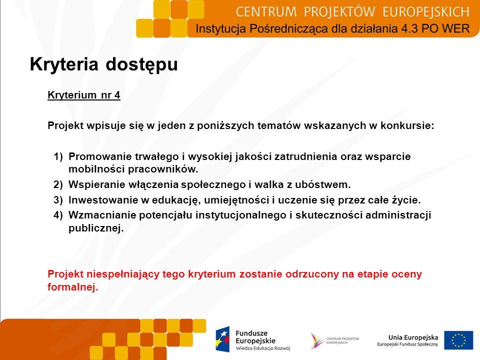 Kryterium nr 4 Projekt wpisuje się w jeden z poniższych tematów wskazanych w konkursie: 1)Promowanie trwałego i wysokiej jakości zatrudnienia oraz wsp