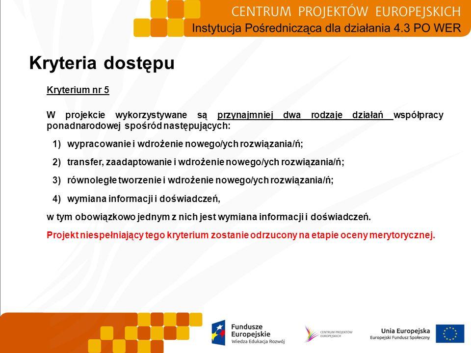 Kryterium nr 5 W projekcie wykorzystywane są przynajmniej dwa rodzaje działań współpracy ponadnarodowej spośród następujących: 1)wypracowanie i wdroże