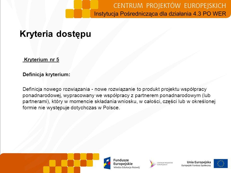 Kryterium nr 5 Definicja kryterium: Definicja nowego rozwiązania - nowe rozwiązanie to produkt projektu współpracy ponadnarodowej, wypracowany we wspó