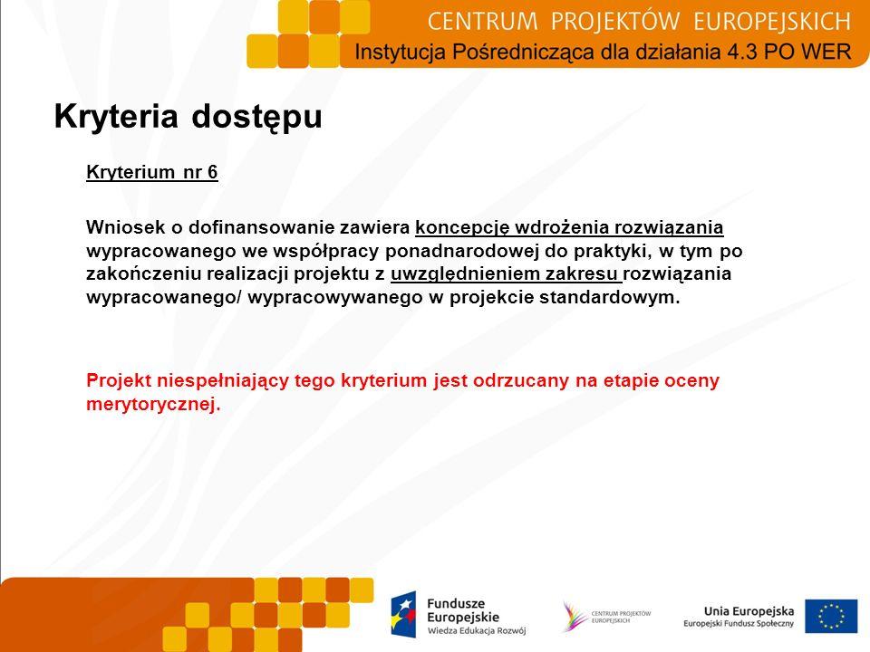 Kryterium nr 6 Wniosek o dofinansowanie zawiera koncepcję wdrożenia rozwiązania wypracowanego we współpracy ponadnarodowej do praktyki, w tym po zakoń