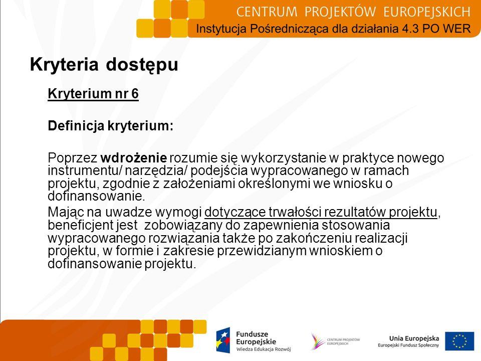 Kryterium nr 6 Definicja kryterium: Poprzez wdrożenie rozumie się wykorzystanie w praktyce nowego instrumentu/ narzędzia/ podejścia wypracowanego w ra