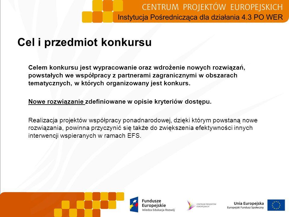Cel i przedmiot konkursu Celem konkursu jest wypracowanie oraz wdrożenie nowych rozwiązań, powstałych we współpracy z partnerami zagranicznymi w obsza