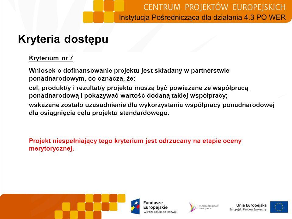Kryterium nr 7 Wniosek o dofinansowanie projektu jest składany w partnerstwie ponadnarodowym, co oznacza, że: cel, produkt/y i rezultat/y projektu mus