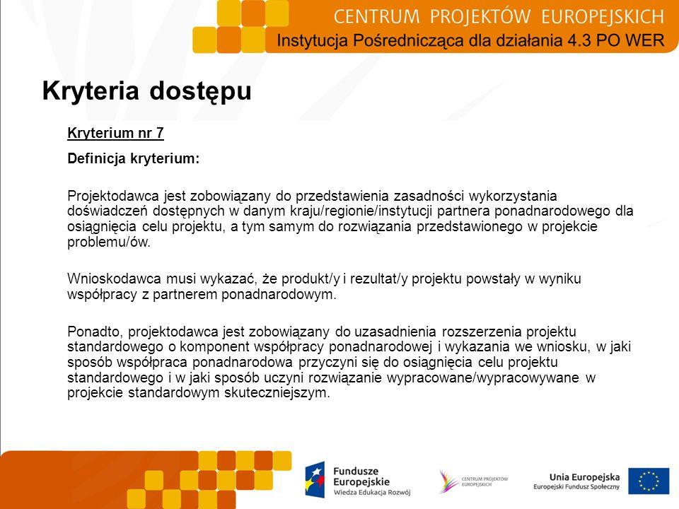 Kryterium nr 7 Definicja kryterium: Projektodawca jest zobowiązany do przedstawienia zasadności wykorzystania doświadczeń dostępnych w danym kraju/reg