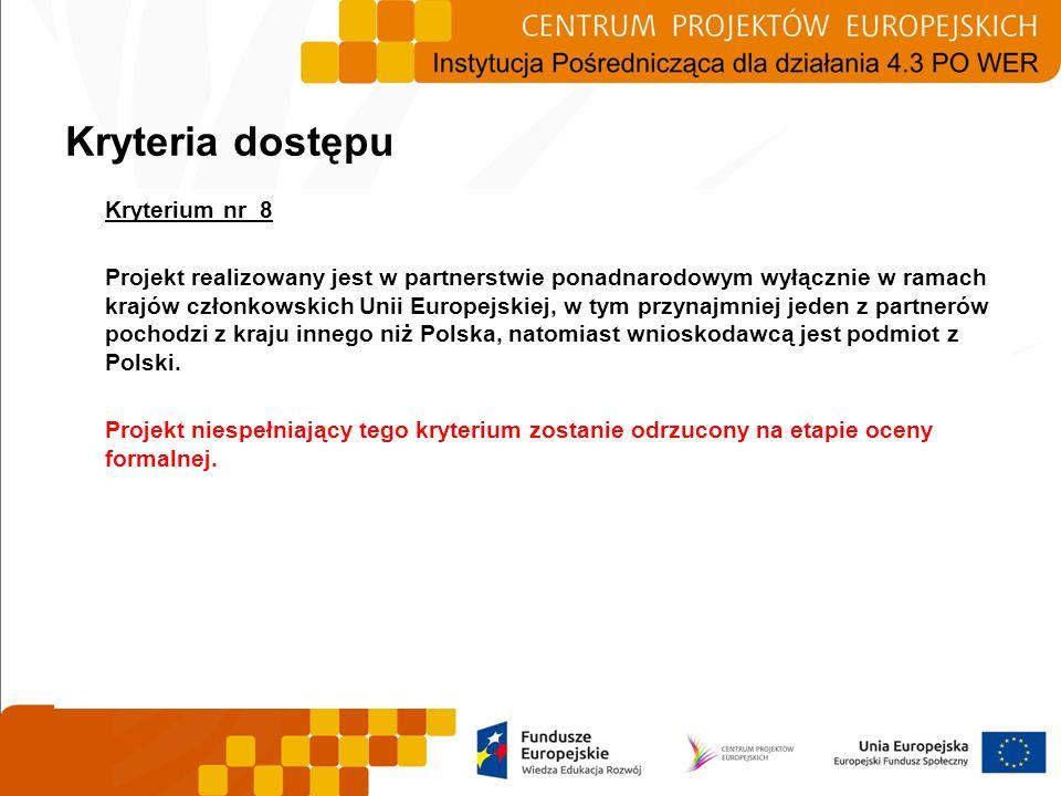 Kryterium nr 8 Projekt realizowany jest w partnerstwie ponadnarodowym wyłącznie w ramach krajów członkowskich Unii Europejskiej, w tym przynajmniej je