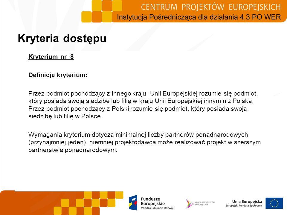 Kryterium nr 8 Definicja kryterium: Przez podmiot pochodzący z innego kraju Unii Europejskiej rozumie się podmiot, który posiada swoją siedzibę lub fi