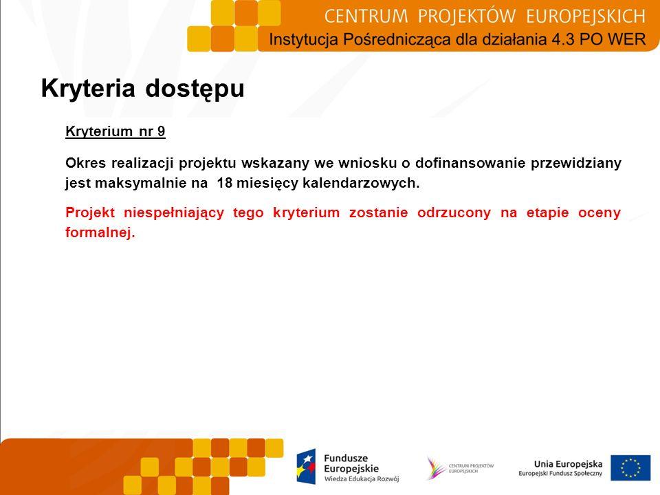 Kryterium nr 9 Okres realizacji projektu wskazany we wniosku o dofinansowanie przewidziany jest maksymalnie na 18 miesięcy kalendarzowych. Projekt nie