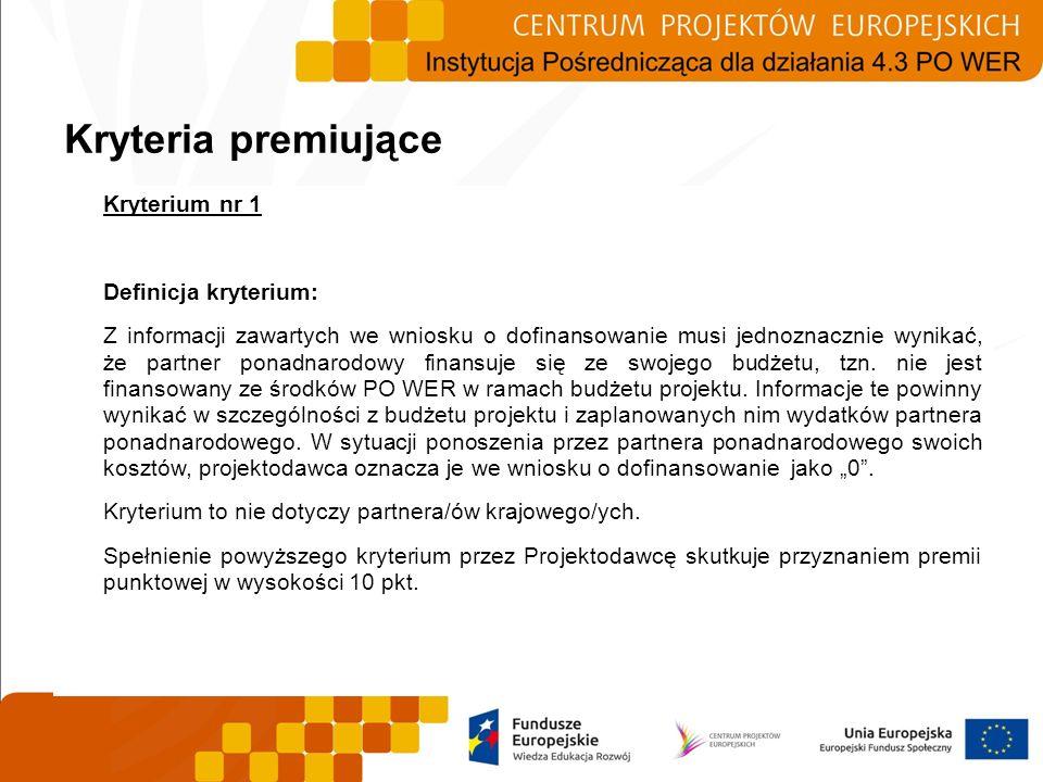 Kryterium nr 1 Definicja kryterium: Z informacji zawartych we wniosku o dofinansowanie musi jednoznacznie wynikać, że partner ponadnarodowy finansuje