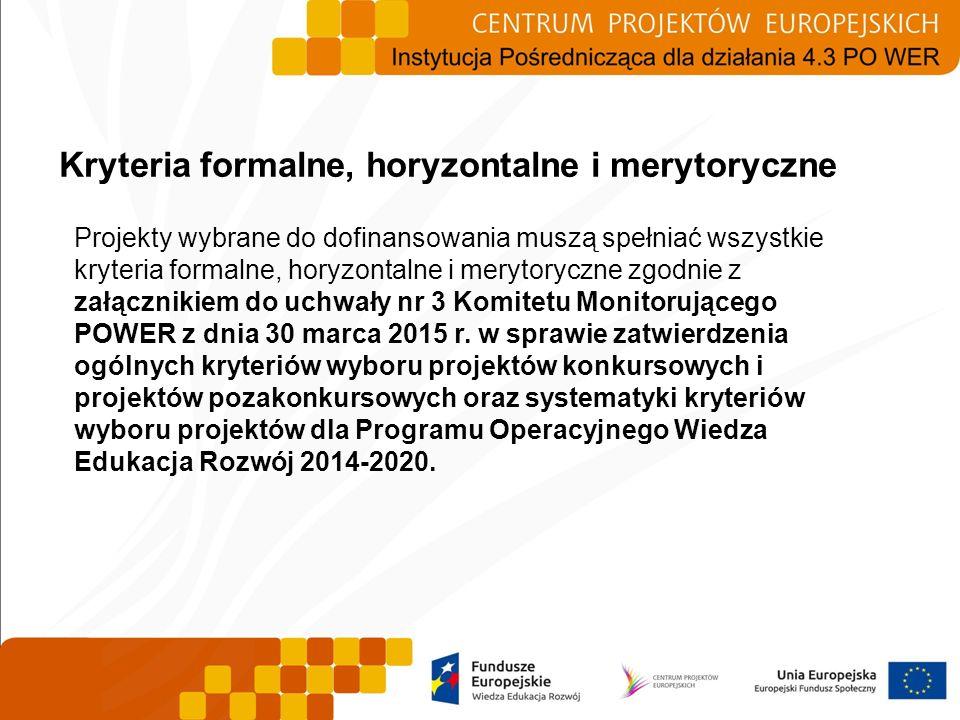 Kryteria formalne, horyzontalne i merytoryczne Projekty wybrane do dofinansowania muszą spełniać wszystkie kryteria formalne, horyzontalne i merytoryc